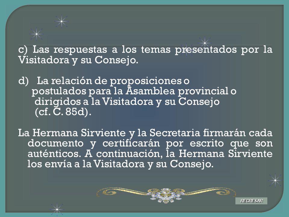 c) Las respuestas a los temas presentados por la Visitadora y su Consejo. d) La relación de proposiciones o postulados para la Asamblea provincial o d