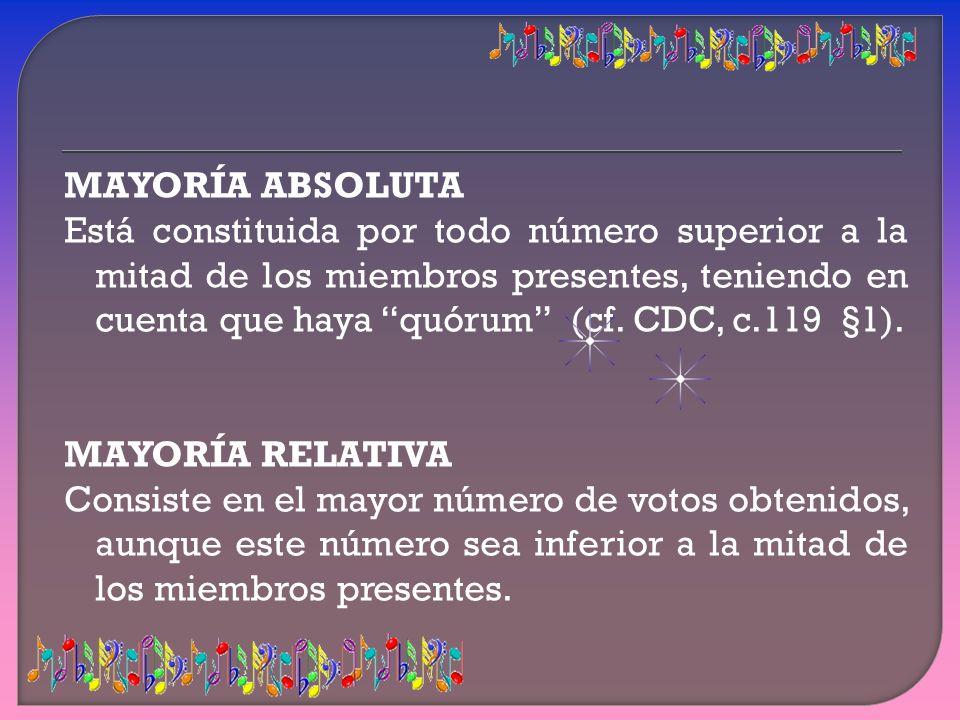 MAYORÍA ABSOLUTA Está constituida por todo número superior a la mitad de los miembros presentes, teniendo en cuenta que haya quórum (cf. CDC, c.119 §1