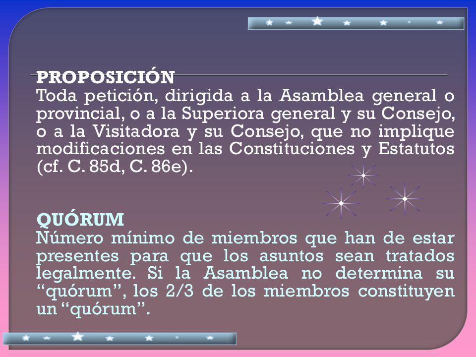 PROPOSICIÓN Toda petición, dirigida a la Asamblea general o provincial, o a la Superiora general y su Consejo, o a la Visitadora y su Consejo, que no