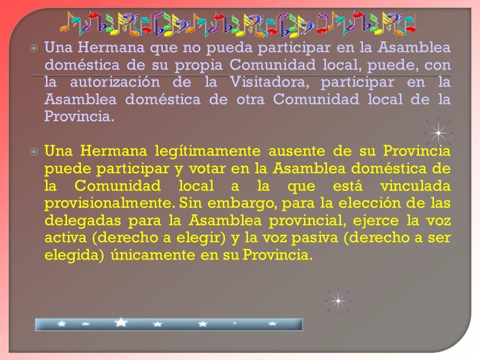 Una Hermana que no pueda participar en la Asamblea doméstica de su propia Comunidad local, puede, con la autorización de la Visitadora, participar en