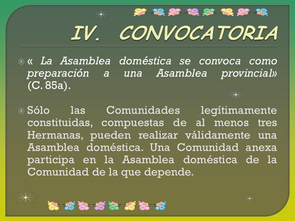 « La Asamblea doméstica se convoca como preparación a una Asamblea provincial» (C. 85a). Sólo las Comunidades legítimamente constituidas, compuestas d