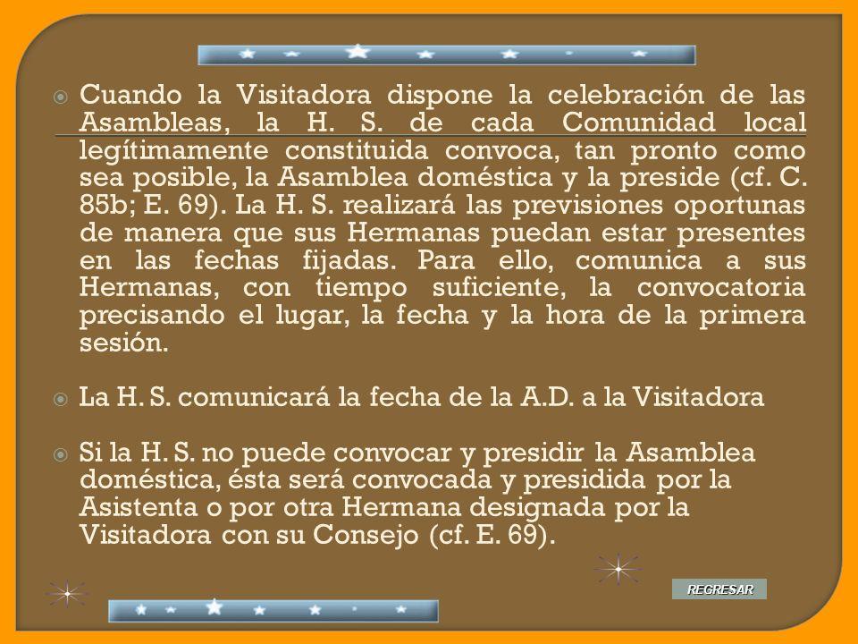 Cuando la Visitadora dispone la celebración de las Asambleas, la H. S. de cada Comunidad local legítimamente constituida convoca, tan pronto como sea
