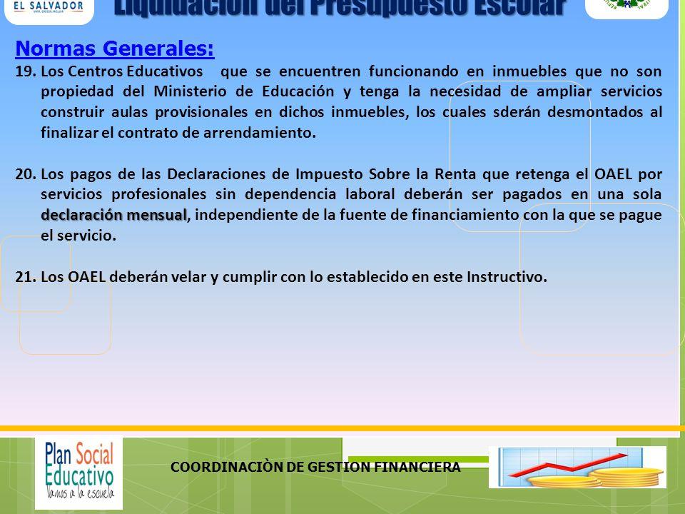 COORDINACIÒN DE GESTION FINANCIERA Normas Generales: 19.Los Centros Educativos que se encuentren funcionando en inmuebles que no son propiedad del Min