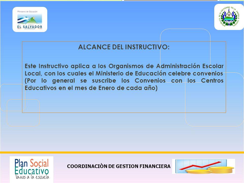 COORDINACIÒN DE GESTION FINANCIERA ALCANCE DEL INSTRUCTIVO: Este Instructivo aplica a los Organismos de Administración Escolar Local, con los cuales e