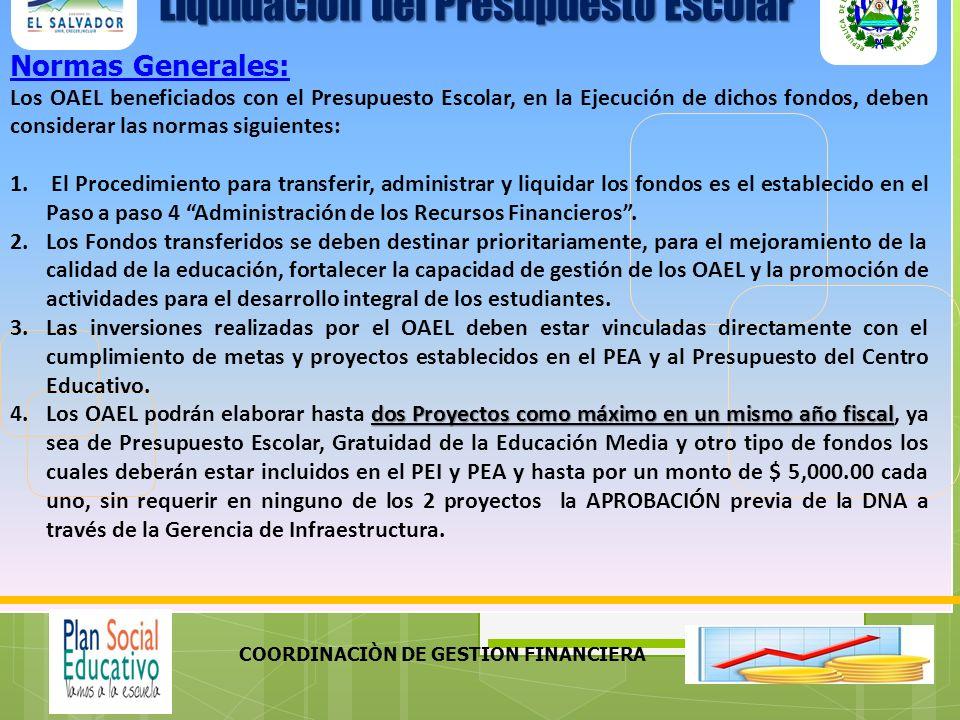 COORDINACIÒN DE GESTION FINANCIERA Normas Generales: Los OAEL beneficiados con el Presupuesto Escolar, en la Ejecución de dichos fondos, deben conside