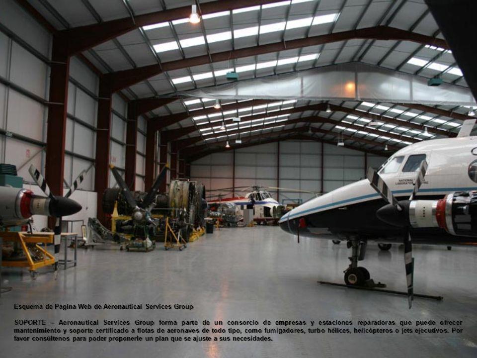 Esquema de Pagina Web de Aeronautical Services Group SOPORTE – Aeronautical Services Group forma parte de un consorcio de empresas y estaciones reparadoras que puede ofrecer mantenimiento y soporte certificado a flotas de aeronaves de todo tipo, como fumigadores, turbo hélices, helicópteros o jets ejecutivos.