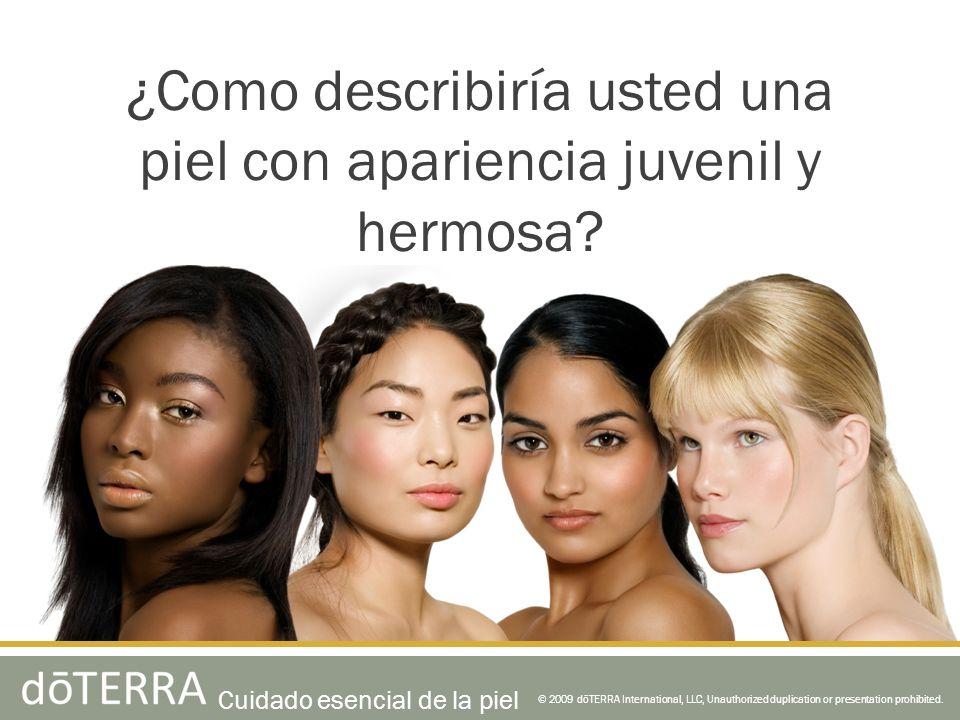 © 2009 dōTERRA International, LLC, Unauthorized duplication or presentation prohibited. ¿Como describiría usted una piel con apariencia juvenil y herm