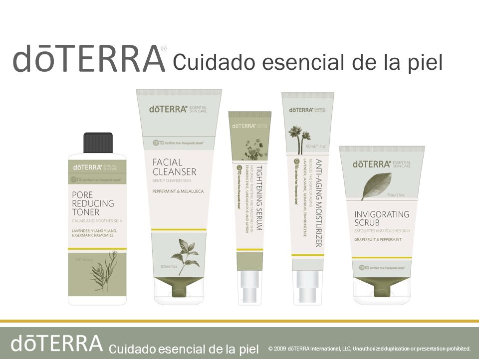 © 2009 dōTERRA International, LLC, Unauthorized duplication or presentation prohibited. Cuidado esencial de la piel