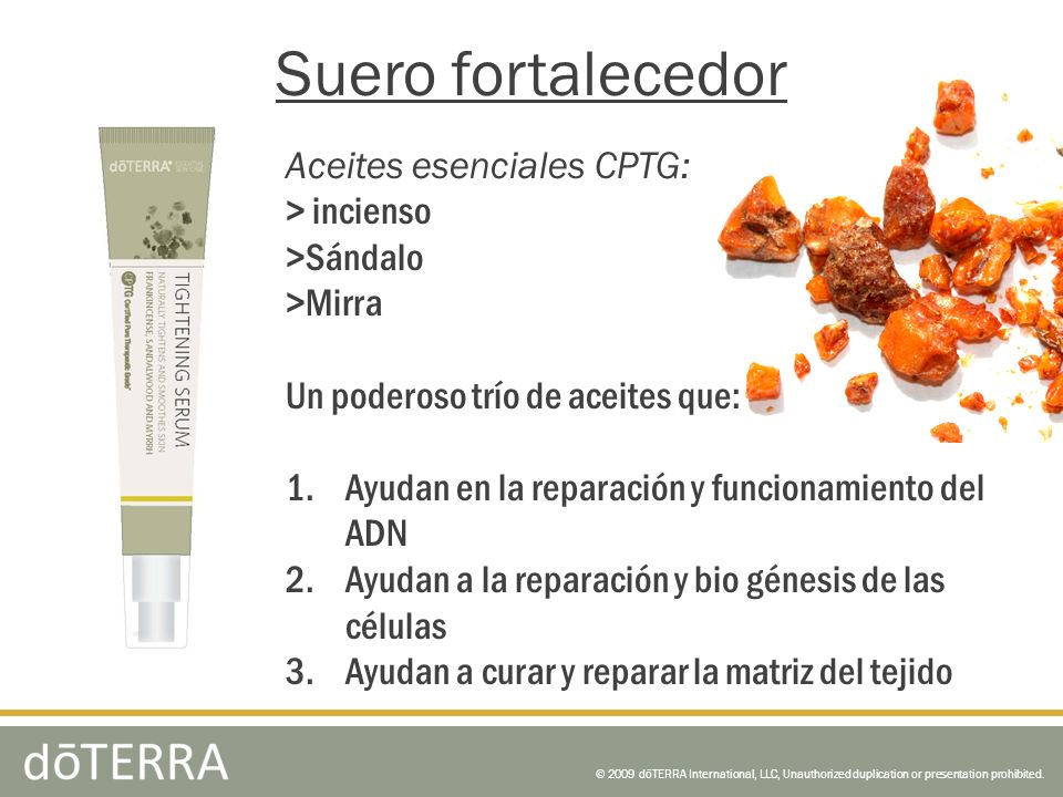 © 2009 dōTERRA International, LLC, Unauthorized duplication or presentation prohibited. Aceites esenciales CPTG: > incienso >Sándalo >Mirra Un poderos