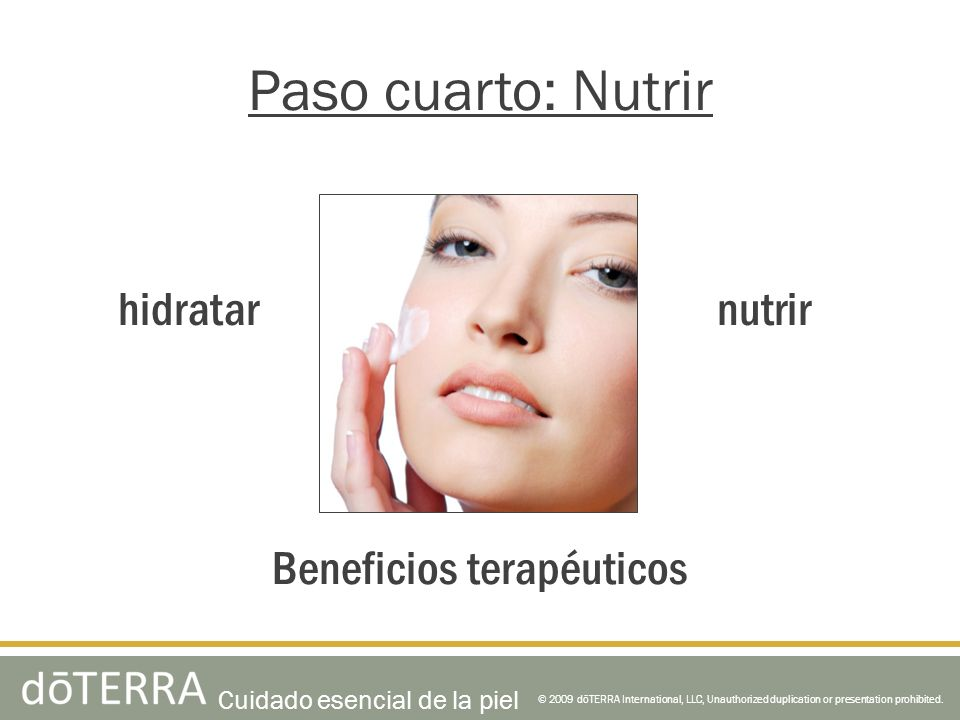 © 2009 dōTERRA International, LLC, Unauthorized duplication or presentation prohibited. Paso cuarto: Nutrir Beneficios terapéuticos nutrirhidratar Cui