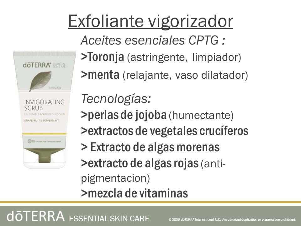 © 2009 dōTERRA International, LLC, Unauthorized duplication or presentation prohibited. ESSENTIAL SKIN CARE Exfoliante vigorizador Aceites esenciales