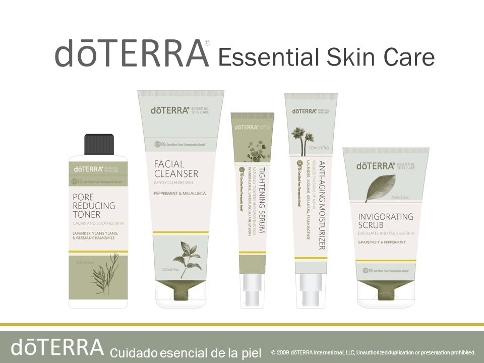 Essential Skin Care © 2009 dōTERRA International, LLC, Unauthorized duplication or presentation prohibited. Cuidado esencial de la piel