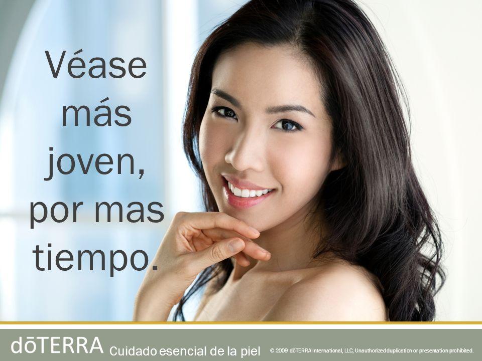 © 2009 dōTERRA International, LLC, Unauthorized duplication or presentation prohibited. Véase más joven, por mas tiempo. Cuidado esencial de la piel