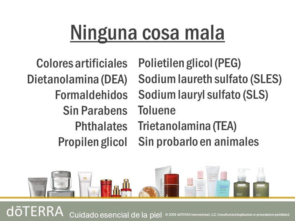 Colores artificiales Dietanolamina (DEA) Formaldehidos Sin Parabens Phthalates Propilen glicol Ninguna cosa mala © 2009 dōTERRA International, LLC, Un