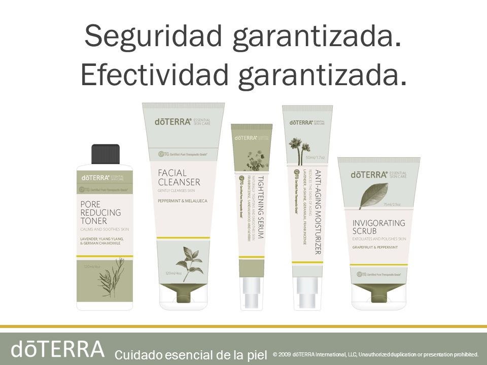 Seguridad garantizada. Efectividad garantizada. © 2009 dōTERRA International, LLC, Unauthorized duplication or presentation prohibited. Cuidado esenci