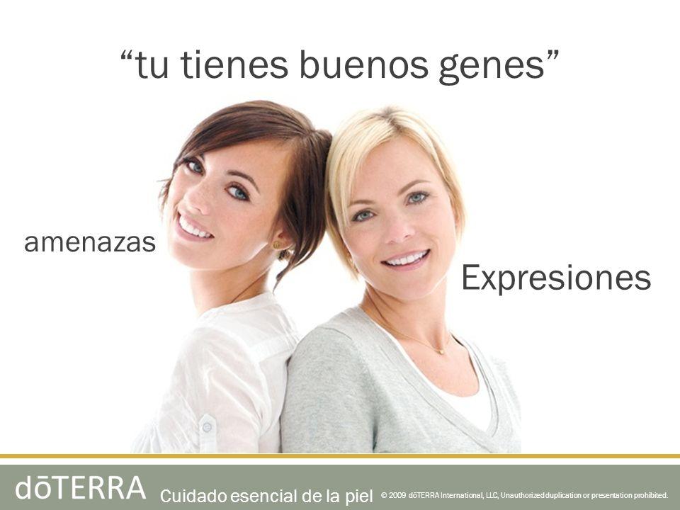 tu tienes buenos genes © 2009 dōTERRA International, LLC, Unauthorized duplication or presentation prohibited. amenazas Expresiones Cuidado esencial d