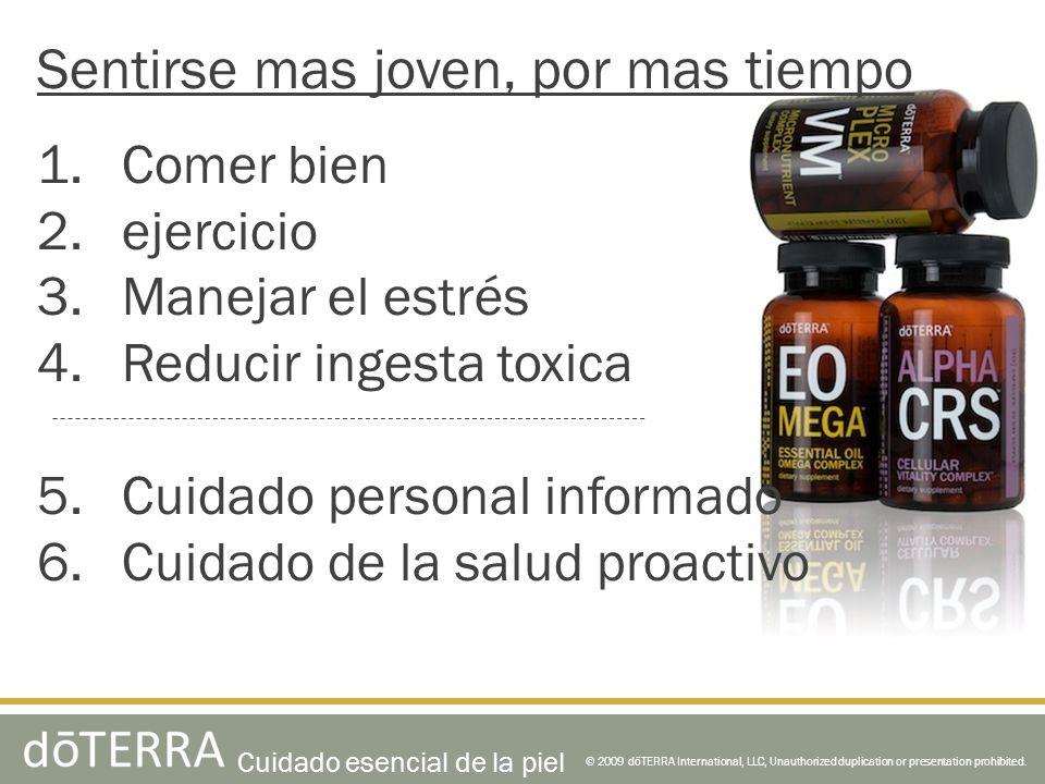 Sentirse mas joven, por mas tiempo 1.Comer bien 2.ejercicio 3.Manejar el estrés 4.Reducir ingesta toxica 5.Cuidado personal informado 6.Cuidado de la
