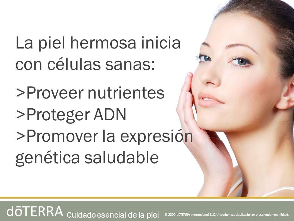 La piel hermosa inicia con células sanas: >Proveer nutrientes >Proteger ADN >Promover la expresión genética saludable © 2009 dōTERRA International, LL