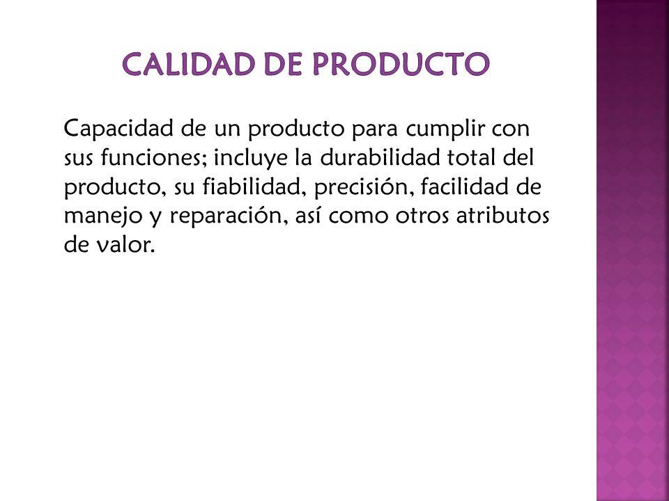 Capacidad de un producto para cumplir con sus funciones; incluye la durabilidad total del producto, su fiabilidad, precisión, facilidad de manejo y re