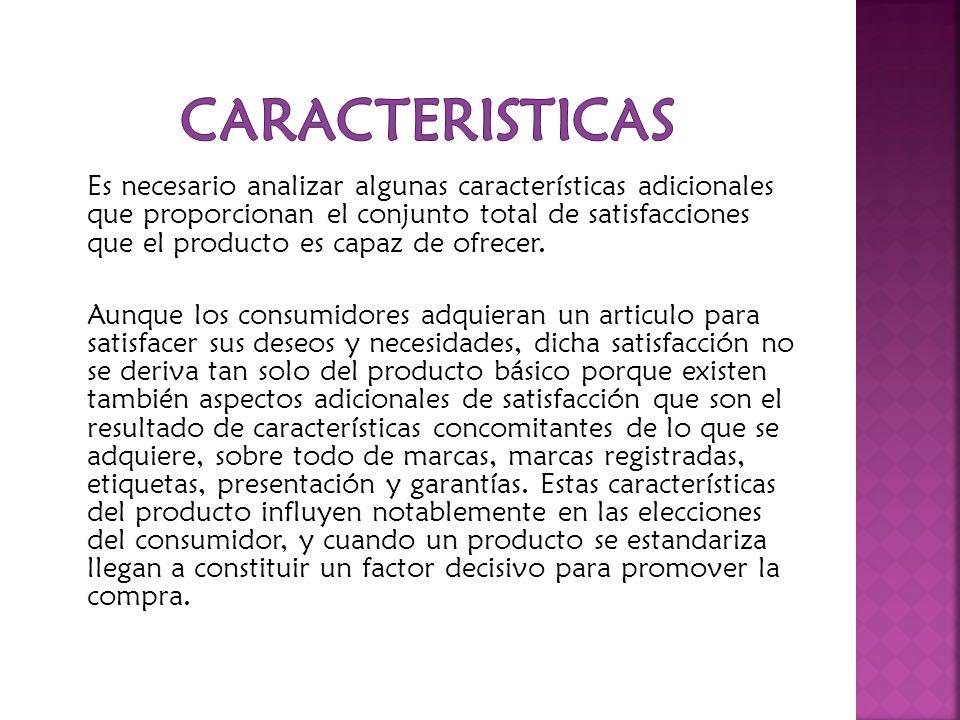 Es necesario analizar algunas características adicionales que proporcionan el conjunto total de satisfacciones que el producto es capaz de ofrecer. Au