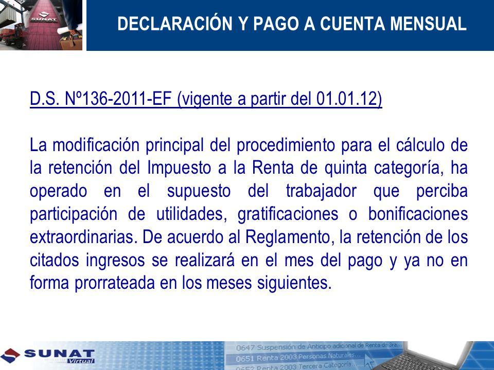 DECLARACIÓN Y PAGO A CUENTA MENSUAL D.S. Nº136-2011-EF (vigente a partir del 01.01.12) La modificación principal del procedimiento para el cálculo de