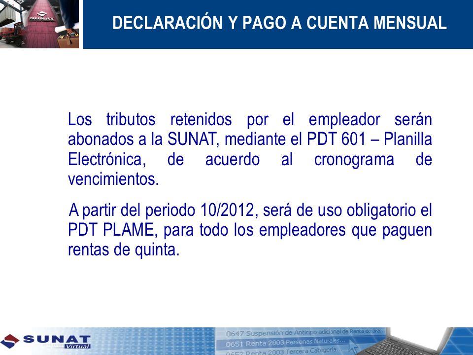 DECLARACIÓN Y PAGO A CUENTA MENSUAL Los tributos retenidos por el empleador serán abonados a la SUNAT, mediante el PDT 601 – Planilla Electrónica, de