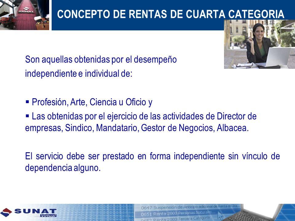 CONCEPTO DE RENTAS DE CUARTA CATEGORIA Son aquellas obtenidas por el desempeño independiente e individual de: Profesión, Arte, Ciencia u Oficio y Las