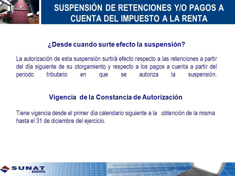 SUSPENSIÓN DE RETENCIONES Y/O PAGOS A CUENTA DEL IMPUESTO A LA RENTA Vigencia de la Constancia de Autorización Tiene vigencia desde el primer día cale