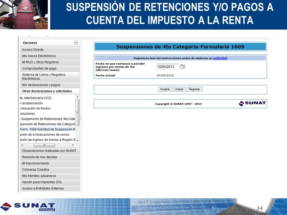 34 SUSPENSIÓN DE RETENCIONES Y/O PAGOS A CUENTA DEL IMPUESTO A LA RENTA