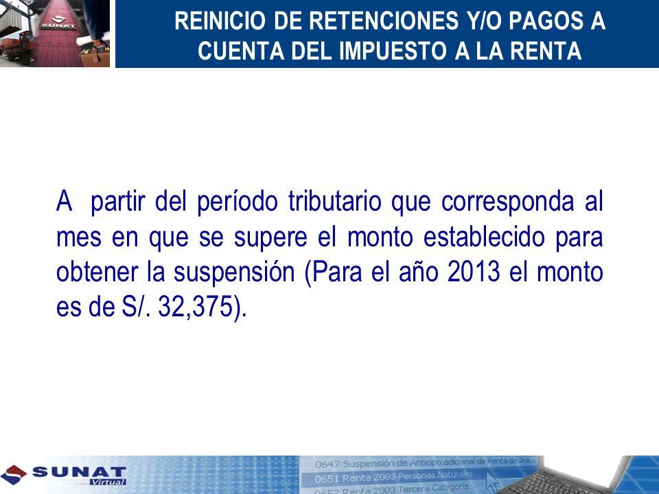 A partir del período tributario que corresponda al mes en que se supere el monto establecido para obtener la suspensión (Para el año 2013 el monto es
