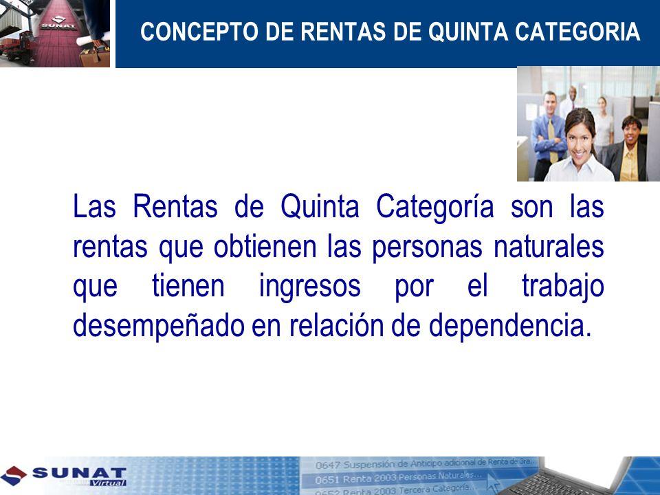 CONCEPTO DE RENTAS DE QUINTA CATEGORIA Las Rentas de Quinta Categoría son las rentas que obtienen las personas naturales que tienen ingresos por el tr