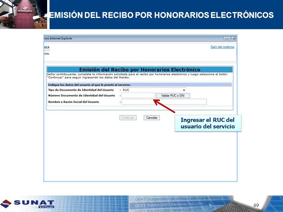 49 Ingresar el RUC del usuario del servicio Ingresar el RUC del usuario del servicio EMISIÓN DEL RECIBO POR HONORARIOS ELECTRÓNICOS