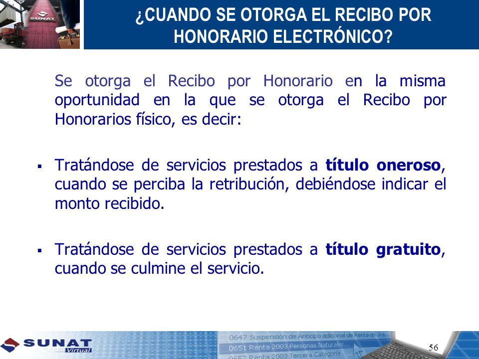 Se otorga el Recibo por Honorario en la misma oportunidad en la que se otorga el Recibo por Honorarios físico, es decir: Tratándose de servicios prest