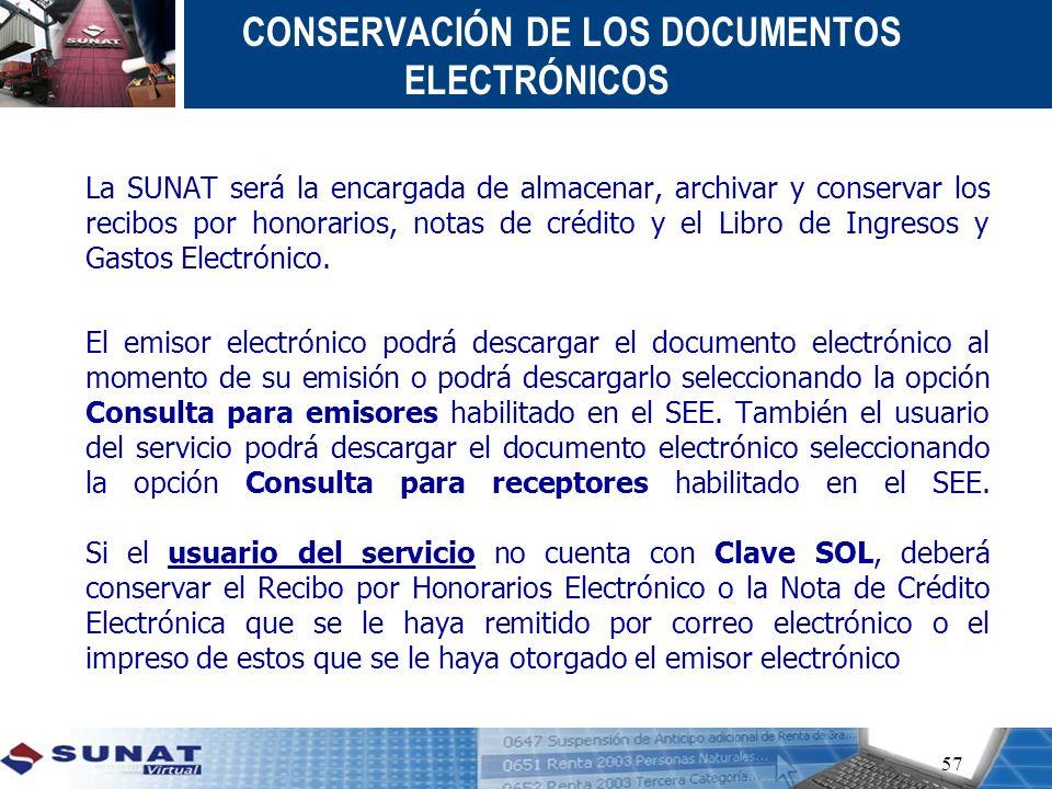 CONSERVACIÓN DE LOS DOCUMENTOS ELECTRÓNICOS La SUNAT será la encargada de almacenar, archivar y conservar los recibos por honorarios, notas de crédito