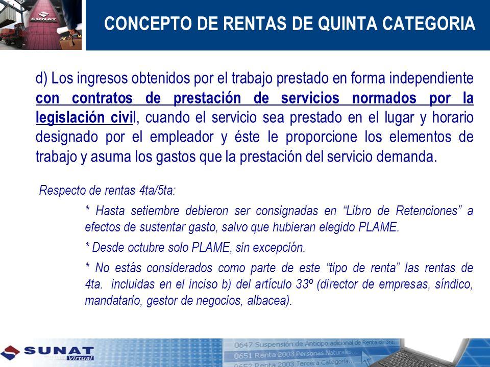 CONCEPTO DE RENTAS DE QUINTA CATEGORIA d) Los ingresos obtenidos por el trabajo prestado en forma independiente con contratos de prestación de servici