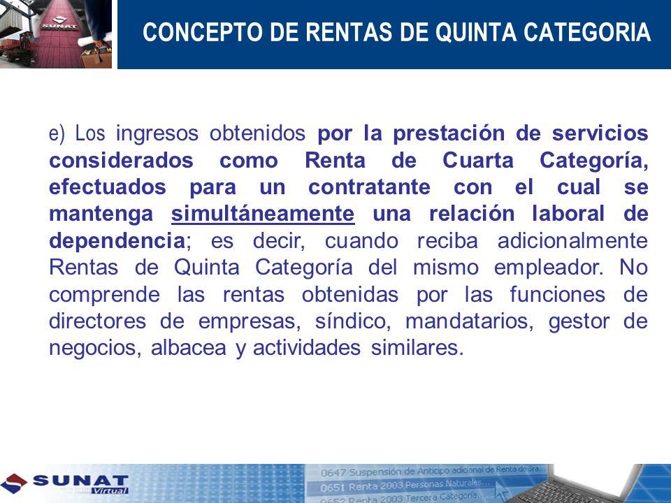 CONCEPTO DE RENTAS DE QUINTA CATEGORIA e) Los ingresos obtenidos por la prestación de servicios considerados como Renta de Cuarta Categoría, efectuado