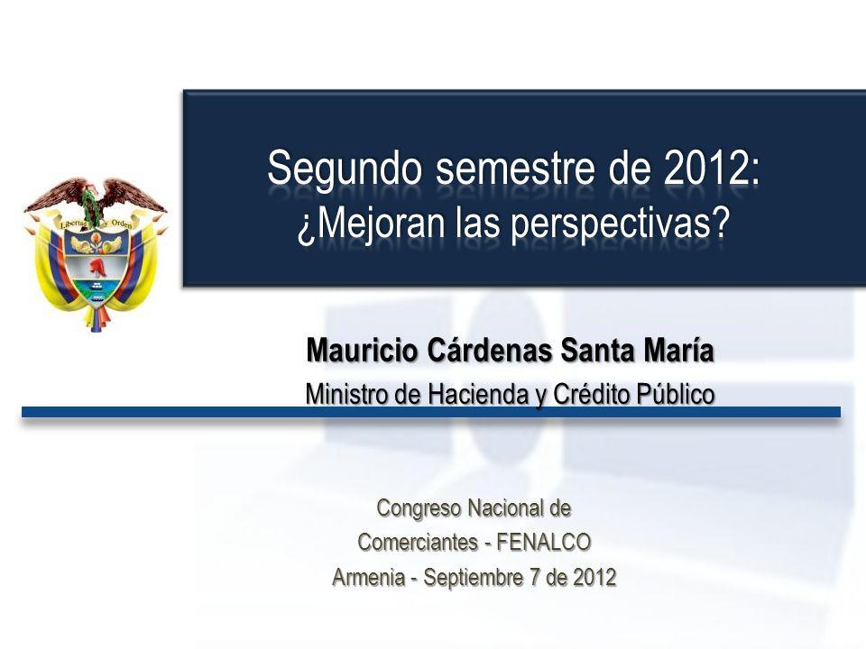 Mauricio Cárdenas Santa María Ministro de Hacienda y Crédito Público Congreso Nacional de Comerciantes - FENALCO Armenia - Septiembre 7 de 2012