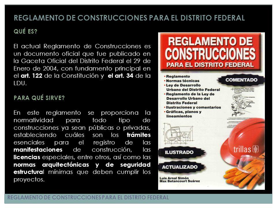 REGLAMENTO DE CONSTRUCCIONES PARA EL DISTRITO FEDERAL QUÉ ES? El actual Reglamento de Construcciones es un documento oficial que fue publicado en la G