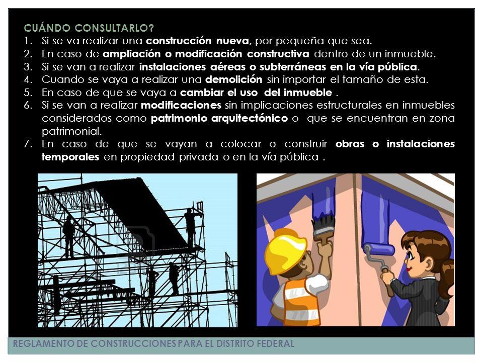 REGLAMENTO DE CONSTRUCCIONES PARA EL DISTRITO FEDERAL CUÁNDO CONSULTARLO? 1.Si se va realizar una construcción nueva, por pequeña que sea. 2.En caso d