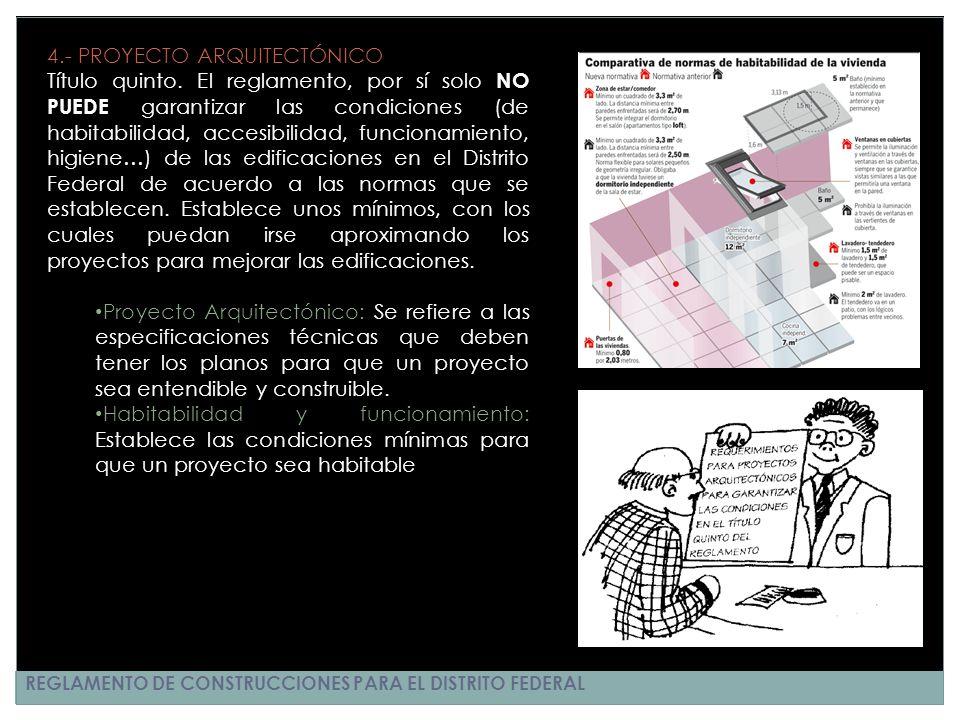 REGLAMENTO DE CONSTRUCCIONES PARA EL DISTRITO FEDERAL 4.- PROYECTO ARQUITECTÓNICO Título quinto. El reglamento, por sí solo NO PUEDE garantizar las co