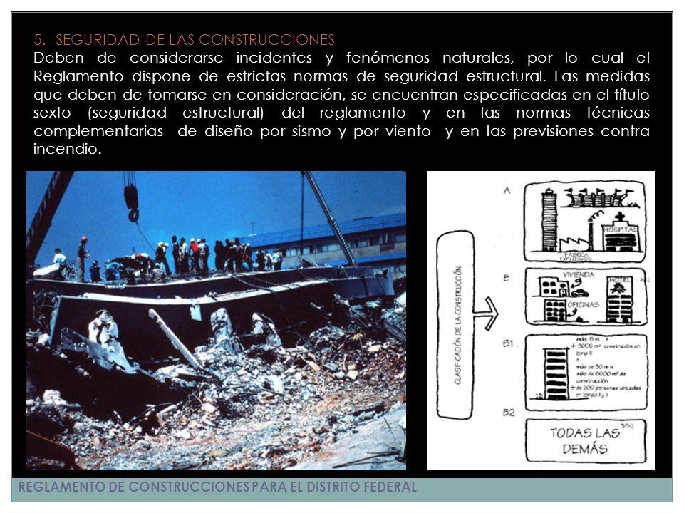 REGLAMENTO DE CONSTRUCCIONES PARA EL DISTRITO FEDERAL 5.- SEGURIDAD DE LAS CONSTRUCCIONES Deben de considerarse incidentes y fenómenos naturales, por