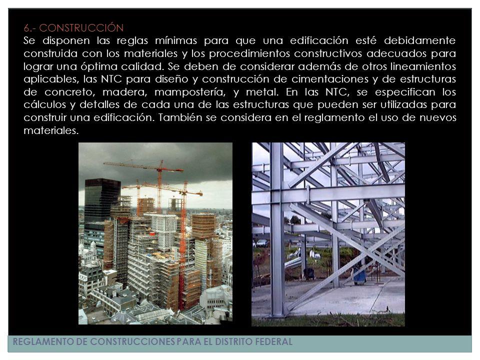 REGLAMENTO DE CONSTRUCCIONES PARA EL DISTRITO FEDERAL 6.- CONSTRUCCIÓN Se disponen las reglas mínimas para que una edificación esté debidamente constr