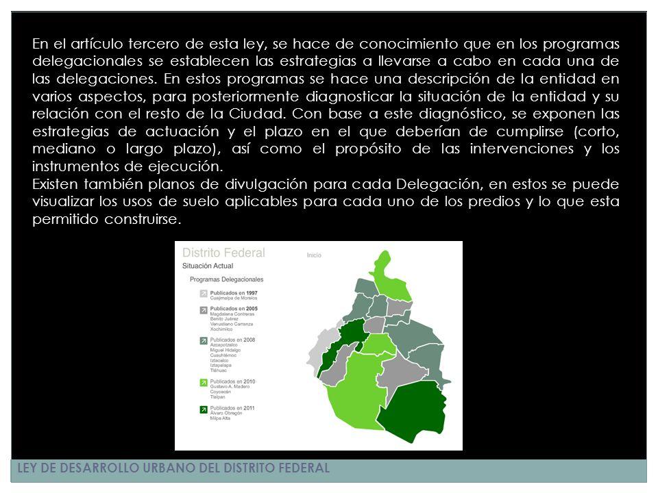 LEY DE DESARROLLO URBANO DEL DISTRITO FEDERAL En el artículo tercero de esta ley, se hace de conocimiento que en los programas delegacionales se estab