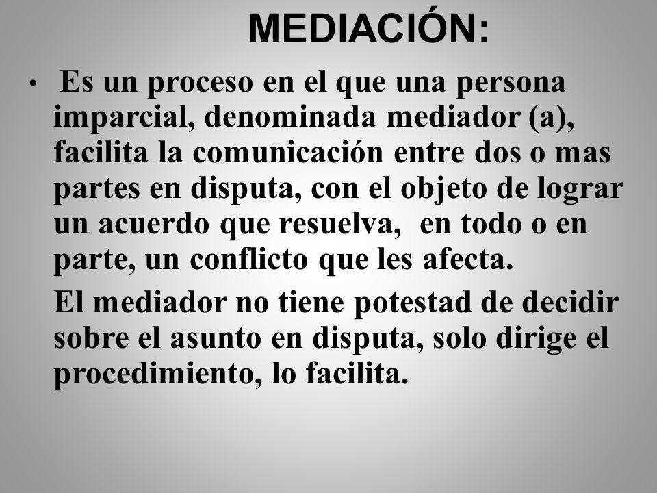 CONCILIACIÓN: Al igual que la mediación es un proceso en el que un tercero imparcial, denominado conciliador facilita la comunicación entre dos o mas