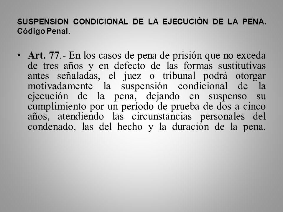 Presupuestos: A) Que concurran los Requisitos establecidos en el Art. 77 del Código Penal. B) Solicitud de las Partes con señalamiento de las Reglas d
