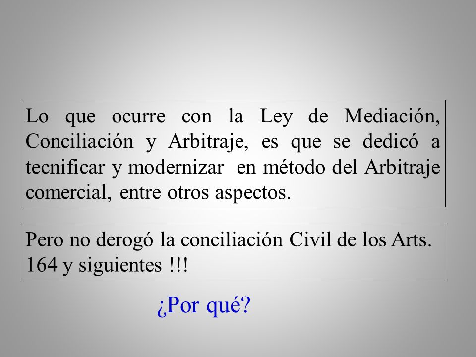 En cuanto al Arbitramiento … ¿Tenemos claro que es el arbitraje.? La ley de mediación Conciliación y arbitraje derogó: Titulo II del Código de Comerci