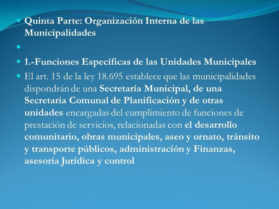 Quinta Parte: Organización Interna de las Municipalidades 1.-Funciones Específicas de las Unidades Municipales El art. 15 de la ley 18.695 establece q