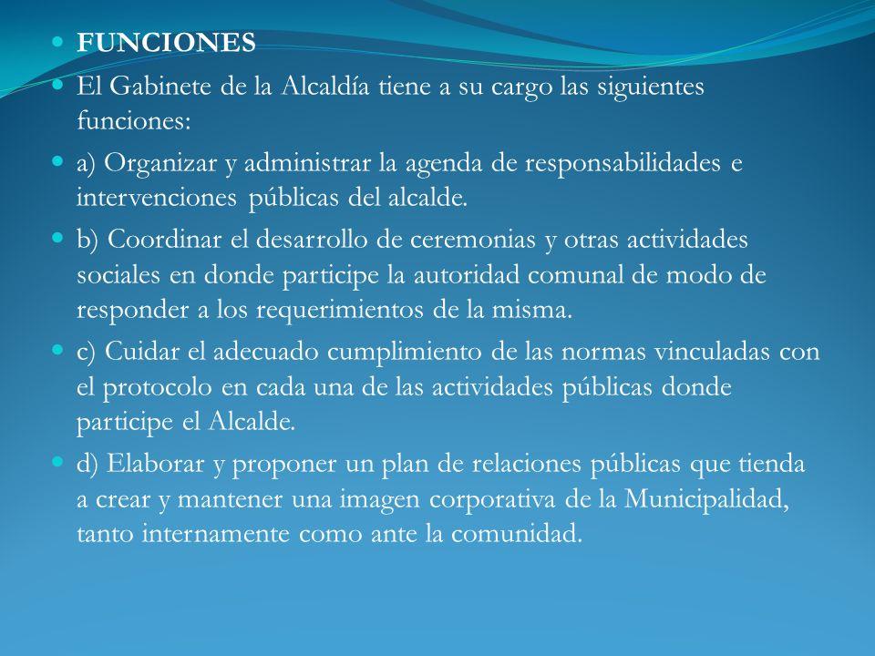 FUNCIONES El Gabinete de la Alcaldía tiene a su cargo las siguientes funciones: a) Organizar y administrar la agenda de responsabilidades e intervenci