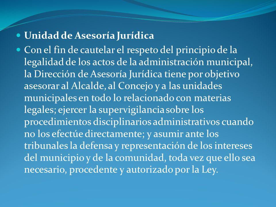 Unidad de Asesoría Jurídica Con el fin de cautelar el respeto del principio de la legalidad de los actos de la administración municipal, la Dirección