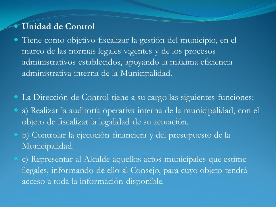 Unidad de Control Tiene como objetivo fiscalizar la gestión del municipio, en el marco de las normas legales vigentes y de los procesos administrativo